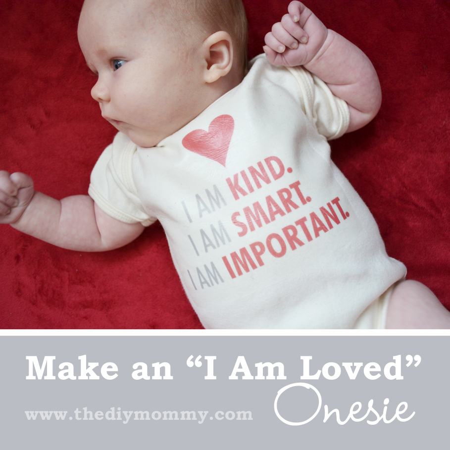"Make an ""I Am Loved"" Onesie by The DIY Mommy - ""I am Kind. I am Smart. I am Important."""