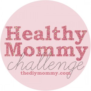 The DIY Mommy Healthy Mommy Challenge