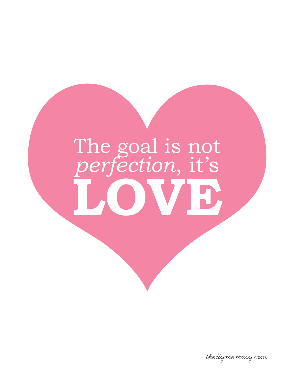 The Goal is Love - Free Printable by The DIY Mommy