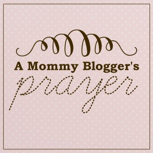A Mommy Blogger's Prayer