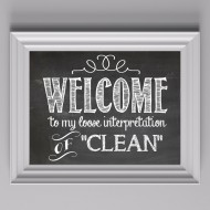 """Welcome to My Loose Interpretation of Clean"" Free Printable (& How to Make Your Own Chalkboard Art)"