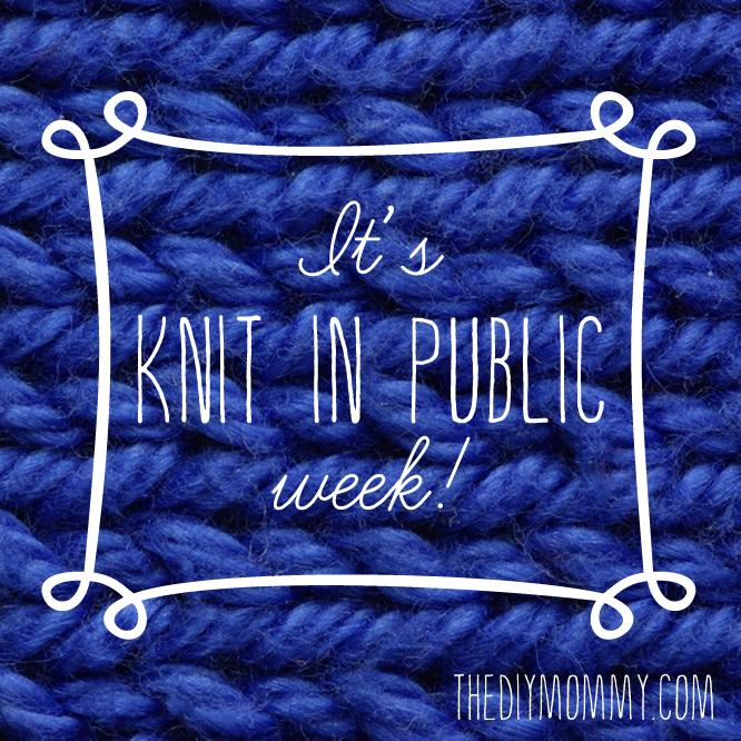It's Knit In Public Week!