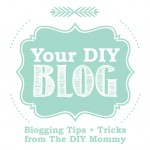 Bloggings Tips & Tricks from The DIY Mommy