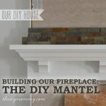 Building Our DIY Fireplace: The Mantel - The DIY Mommy
