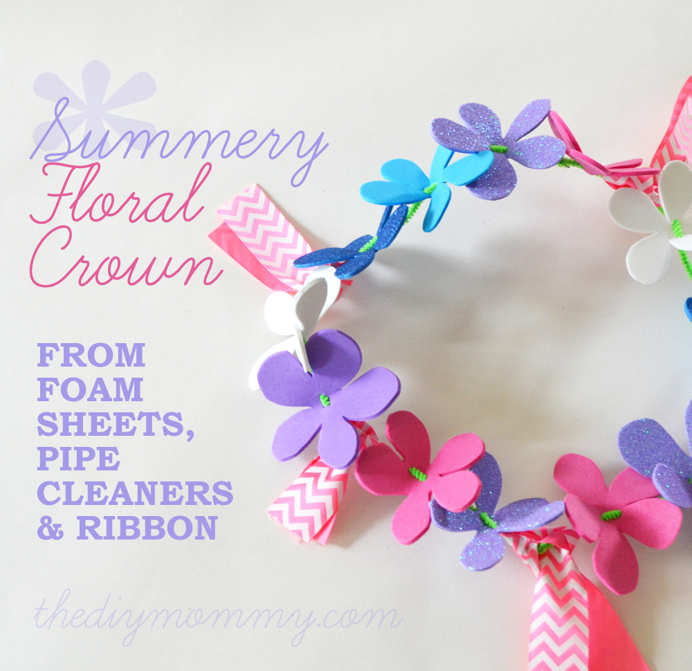 Make a summery flower crown from foam sheets a kids craft the make a floral crown from foam sheets pipe cleaners and ribbon the diy mommy izmirmasajfo