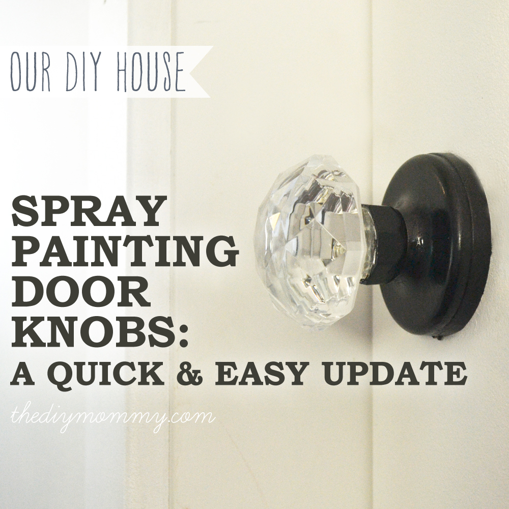 Spray paint a door knob a cheap easy update the diy mommy for How to spray paint doors