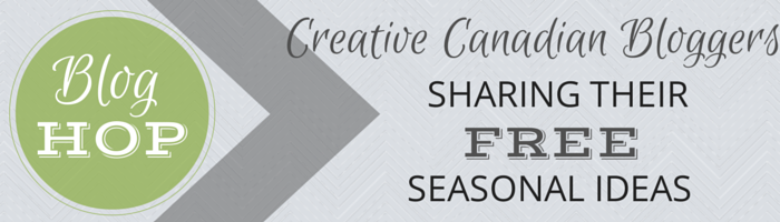 Creative Canadian Bloggers Sharing Their Free Seasonal Ideas