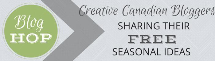 Creative Canadian Bloggers Sharing Their Free Seasonal Ideas