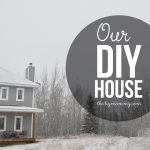 Our DIY House: How we built a home from foundation to finishing on our own