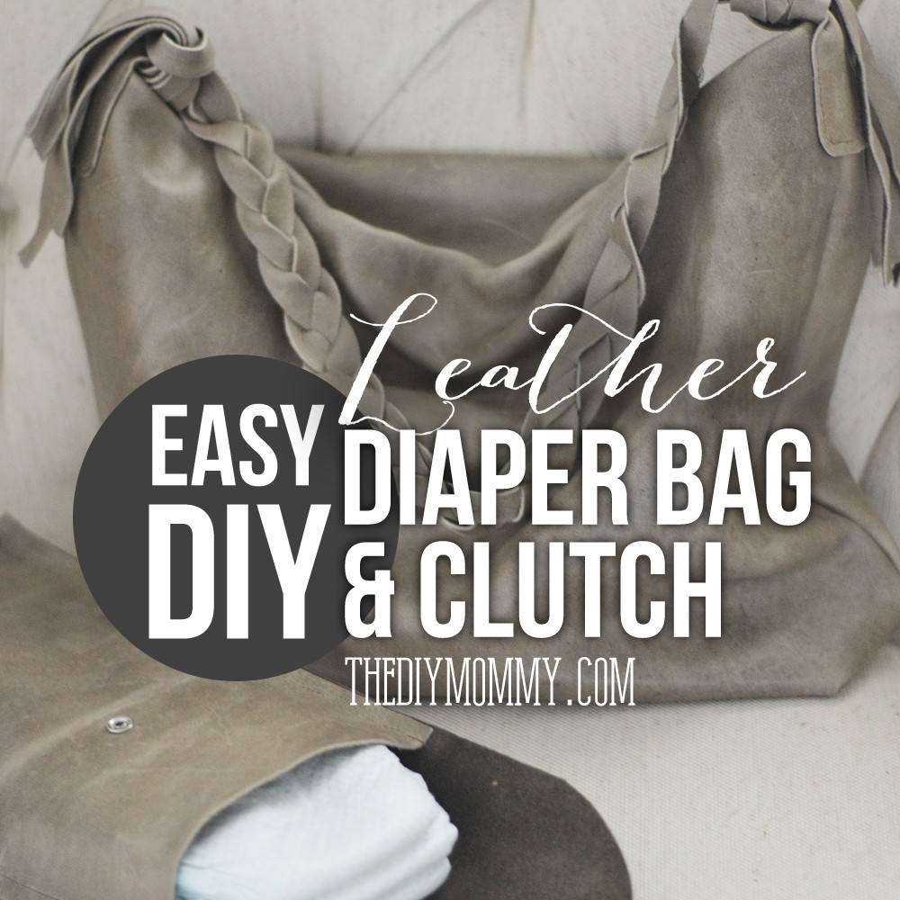 Easy DIY Leather Diaper Bag & Diaper Clutch Tutorial