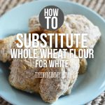 How to substitute whole wheat flour for white flour + a whole wheat biscuit recipe