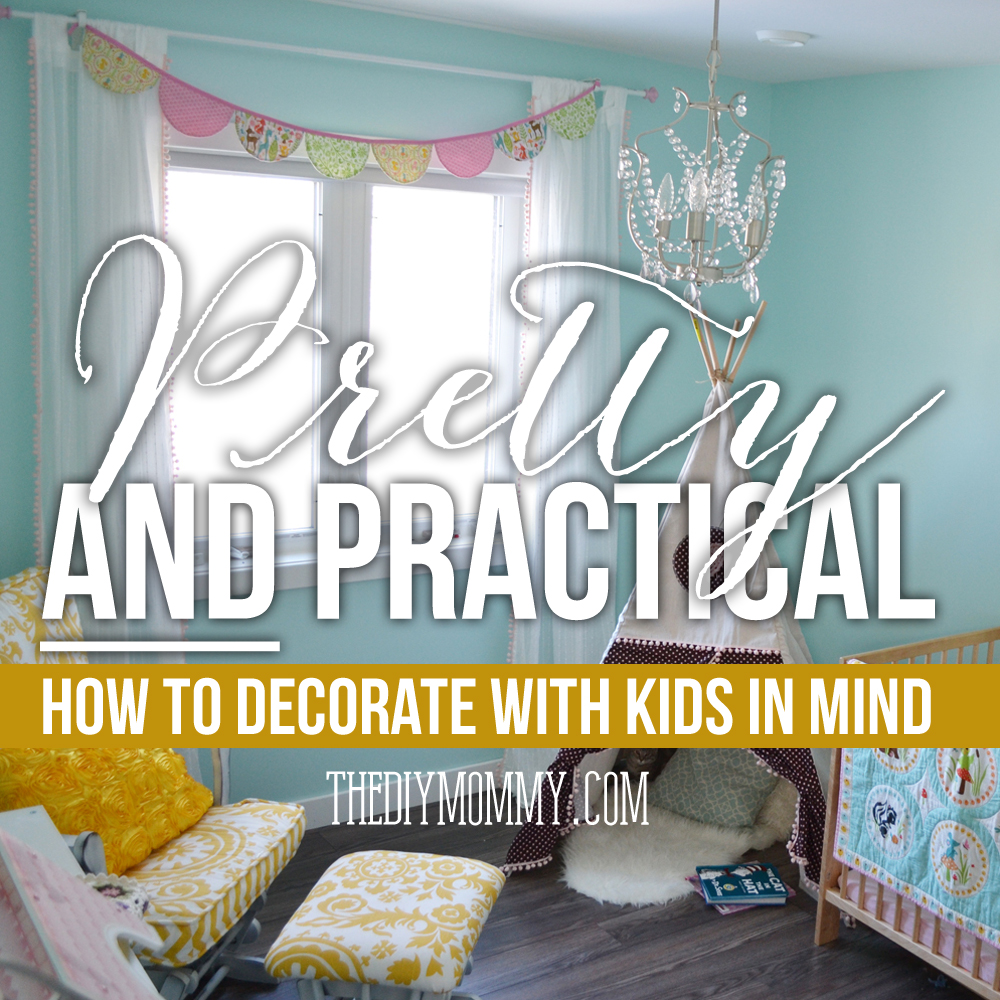 Pretty AND Practical: How To Decorate With Kids In Mind