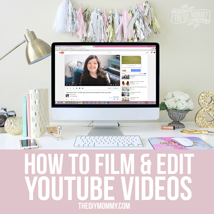 How to Film & Edit Videos for YouTube: Your DIY Blog | The DIY Mommy