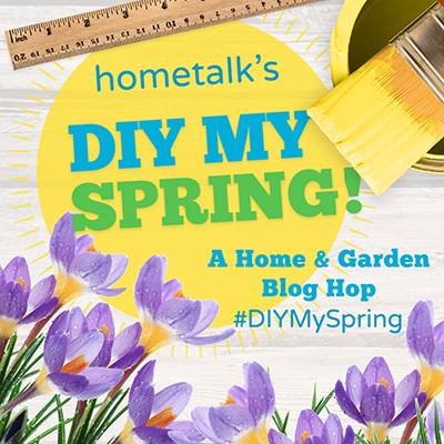 Hometalk's DIY MY SPRING!