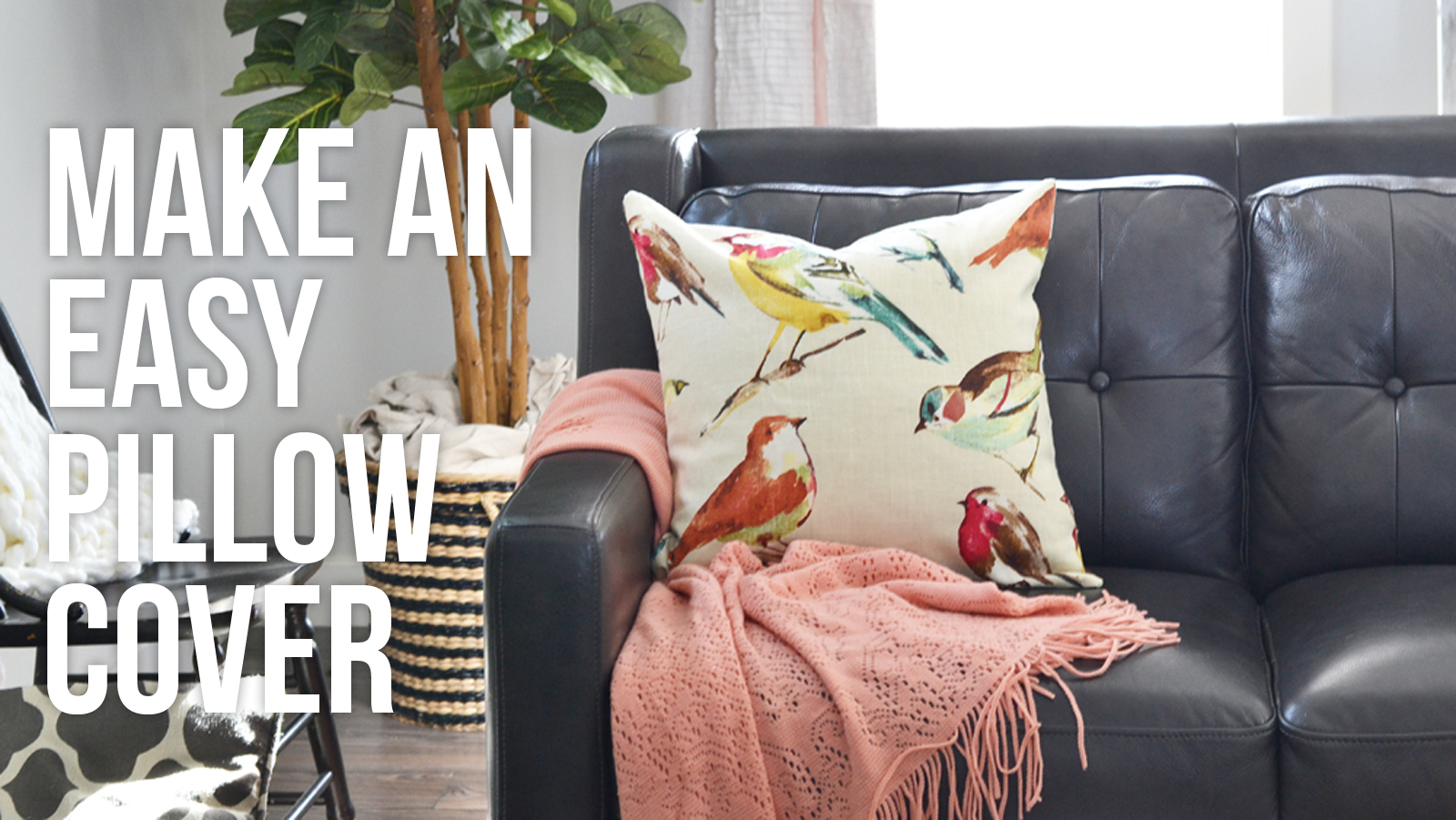 Easy Pillow Cover Video Tutorial