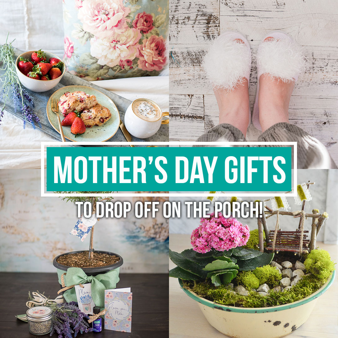 DIY Mother's Day gift ideas you can make, drop off on the porch, and have Mom enjoy at home